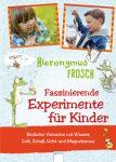 Hieronymus Frosch. Faszinierende Experimente für Kinder